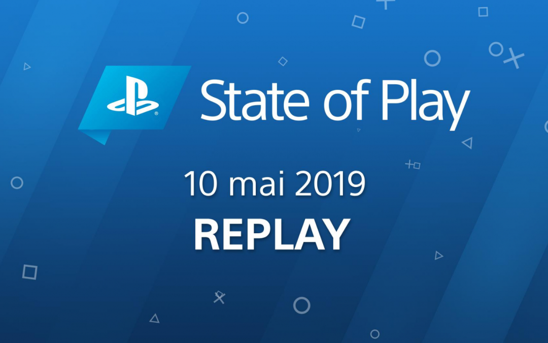 State of Play du 10 mars 2019, le debrief